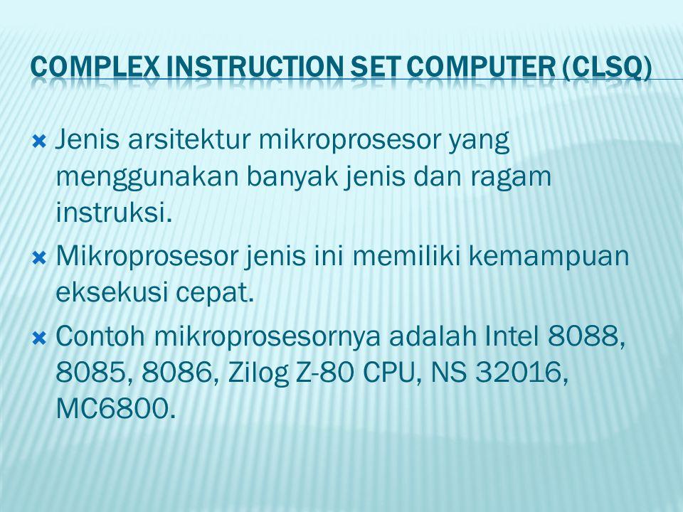 Jenis arsitektur mikroprosesor yang menggunakan banyak jenis dan ragam instruksi.  Mikroprosesor jenis ini memiliki kemampuan eksekusi cepat.  Con