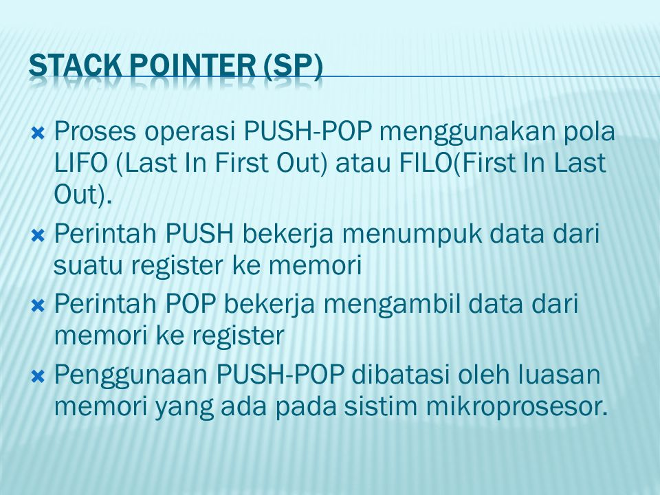  Proses operasi PUSH-POP menggunakan pola LIFO (Last In First Out) atau FlLO(First In Last Out).