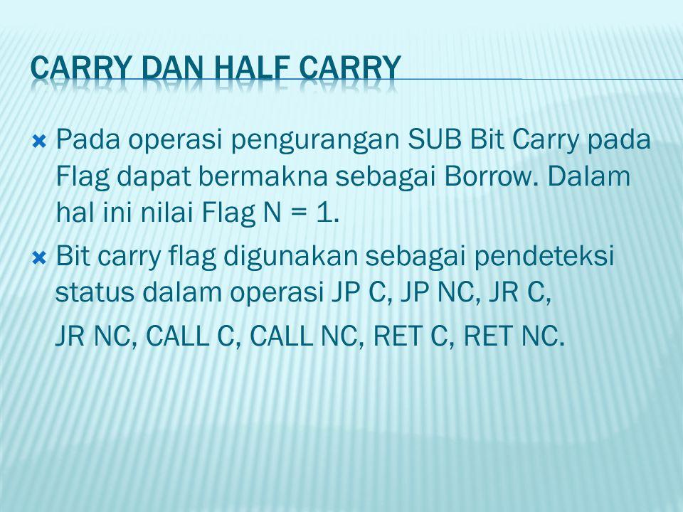 Pada operasi pengurangan SUB Bit Carry pada Flag dapat bermakna sebagai Borrow. Dalam hal ini nilai Flag N = 1.  Bit carry flag digunakan sebagai p