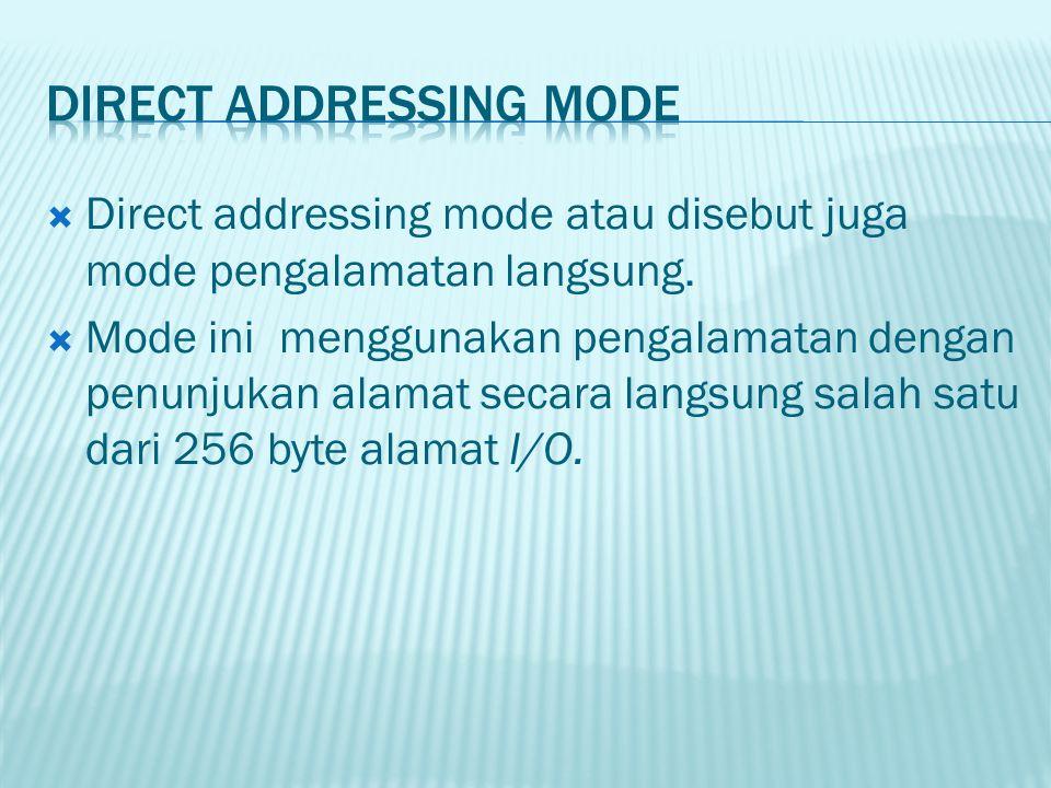  Direct addressing mode atau disebut juga mode pengalamatan langsung.  Mode ini menggunakan pengalamatan dengan penunjukan alamat secara langsung sa