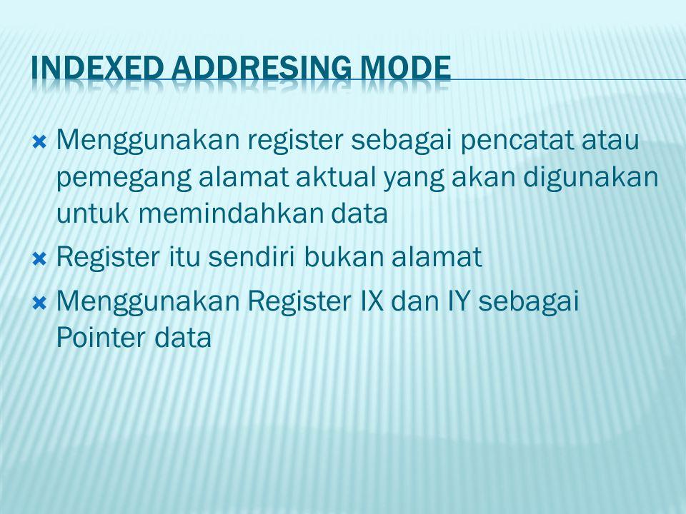  Menggunakan register sebagai pencatat atau pemegang alamat aktual yang akan digunakan untuk memindahkan data  Register itu sendiri bukan alamat  M