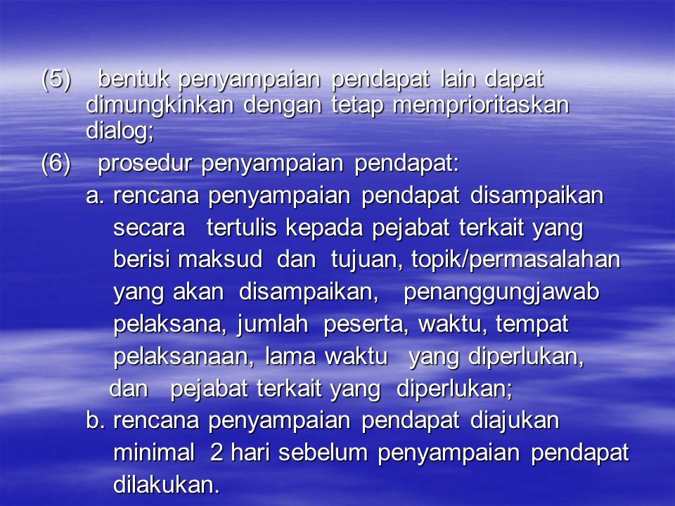 (5) bentuk penyampaian pendapat lain dapat dimungkinkan dengan tetap memprioritaskan dialog; (6) prosedur penyampaian pendapat: a.