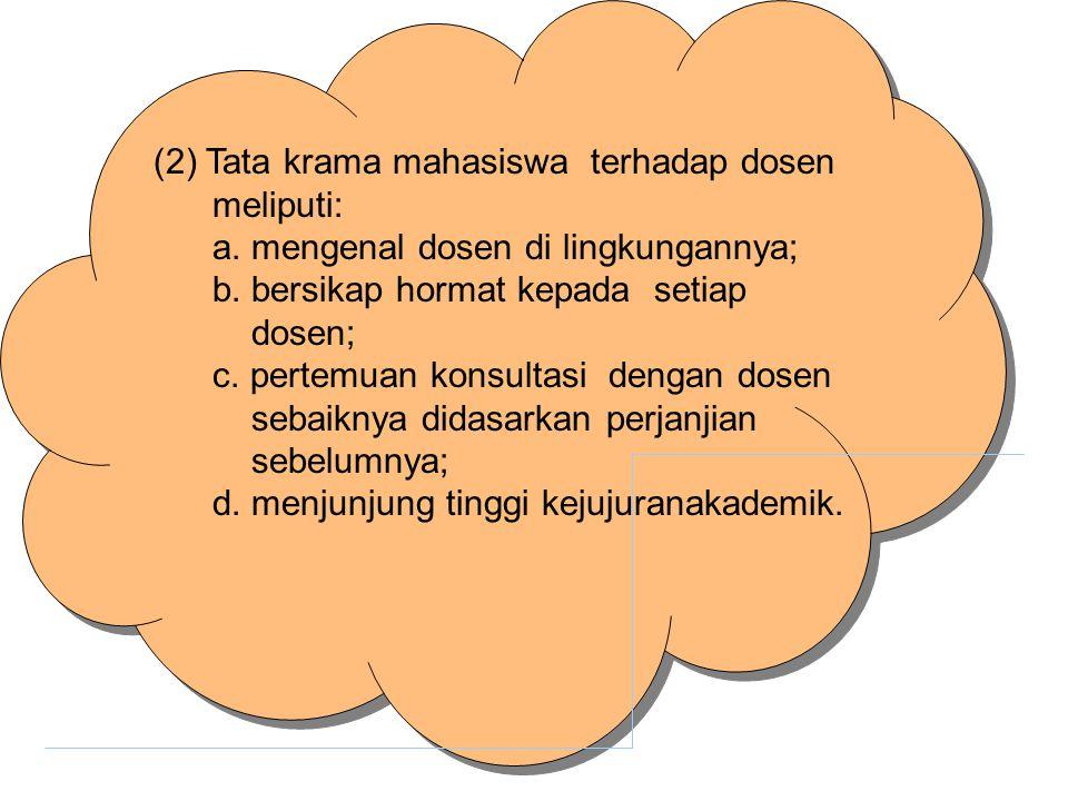 (2) Tata krama mahasiswa terhadap dosen meliputi: a.