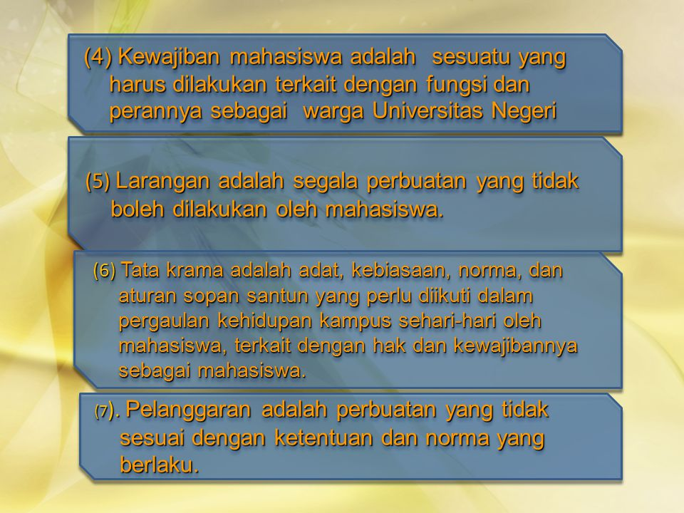 (4) Tata krama antar mahasiswa meliputi: (a) bersikap saling menghargai dan bersopan santun dalam pergaulan; (b) saling membantu dan tidak saling merugikan; © tidak merasa diri lebih pintar dari mahasiswa lain; (d) saling mengingatkan apabila ada teman yang berbuat kesalahan.