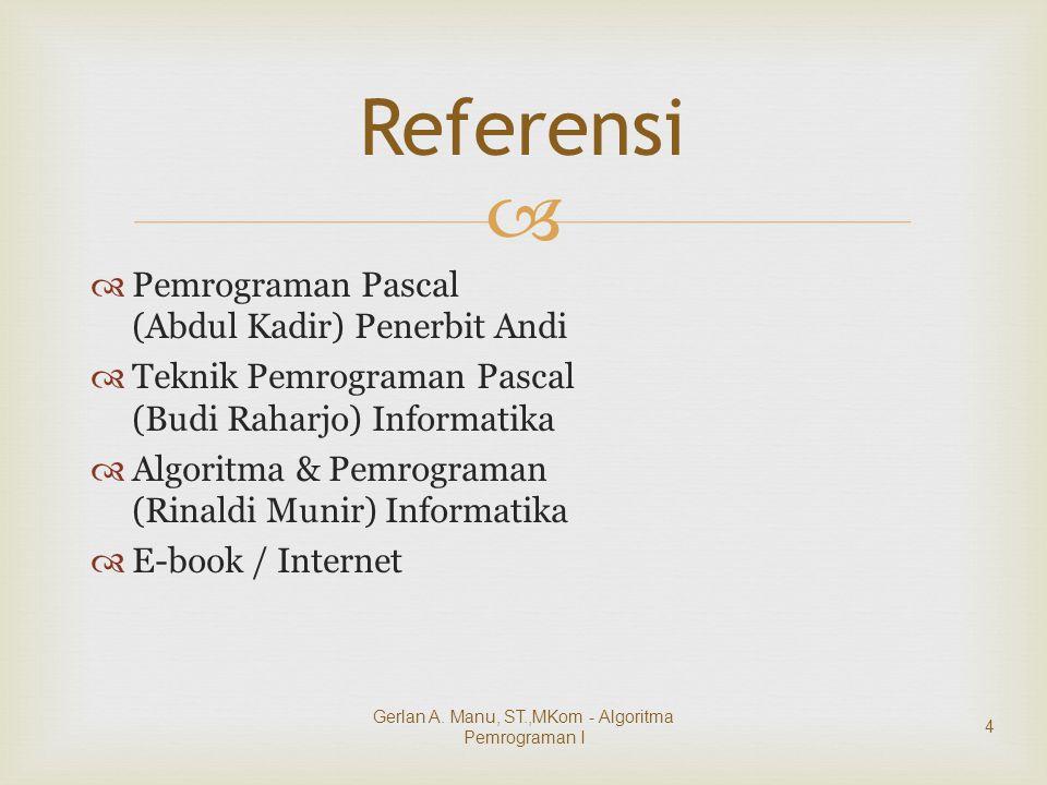   Pemrograman Pascal (Abdul Kadir) Penerbit Andi  Teknik Pemrograman Pascal (Budi Raharjo) Informatika  Algoritma & Pemrograman (Rinaldi Munir) Informatika  E-book / Internet Referensi Gerlan A.