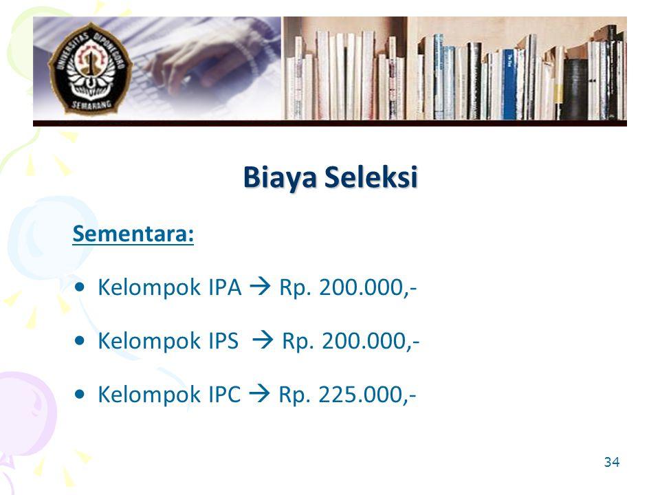 34 Biaya Seleksi Sementara: Kelompok IPA  Rp.200.000,- Kelompok IPS  Rp.