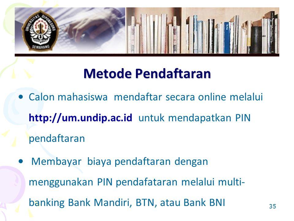 35 Metode Pendaftaran Calon mahasiswa mendaftar secara online melalui http://um.undip.ac.id untuk mendapatkan PIN pendaftaran Membayar biaya pendaftaran dengan menggunakan PIN pendafataran melalui multi- banking Bank Mandiri, BTN, atau Bank BNI