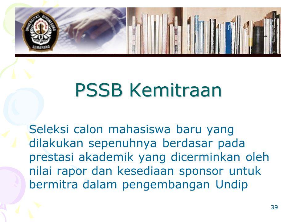 39 PSSB Kemitraan Seleksi calon mahasiswa baru yang dilakukan sepenuhnya berdasar pada prestasi akademik yang dicerminkan oleh nilai rapor dan kesediaan sponsor untuk bermitra dalam pengembangan Undip