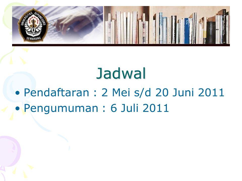 Jadwal Pendaftaran : 2 Mei s/d 20 Juni 2011 Pengumuman : 6 Juli 2011