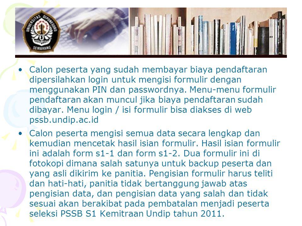 Calon peserta yang sudah membayar biaya pendaftaran dipersilahkan login untuk mengisi formulir dengan menggunakan PIN dan passwordnya.