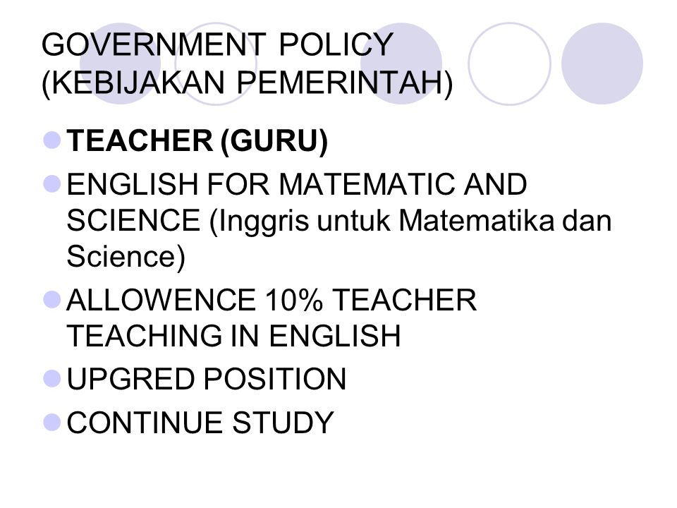GOVERNMENT POLICY (KEBIJAKAN PEMERINTAH) TEACHER (GURU) ENGLISH FOR MATEMATIC AND SCIENCE (Inggris untuk Matematika dan Science) ALLOWENCE 10% TEACHER