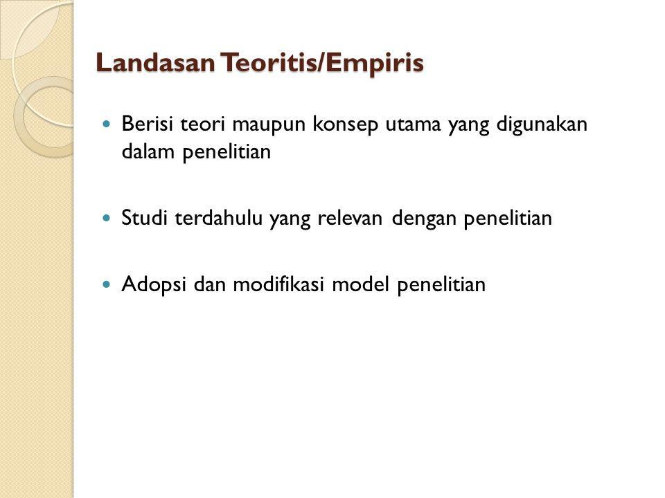 Landasan Teoritis/Empiris Berisi teori maupun konsep utama yang digunakan dalam penelitian Studi terdahulu yang relevan dengan penelitian Adopsi dan modifikasi model penelitian