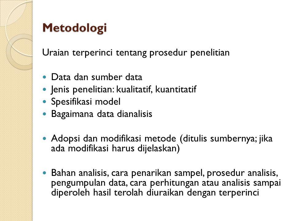 Metodologi Uraian terperinci tentang prosedur penelitian Data dan sumber data Jenis penelitian: kualitatif, kuantitatif Spesifikasi model Bagaimana da