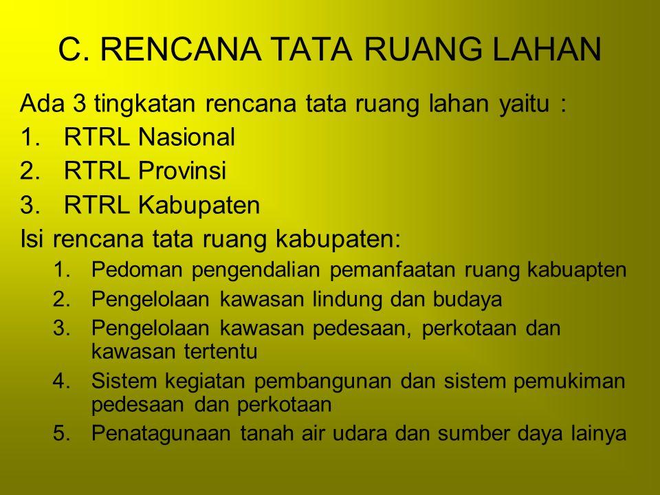 C. RENCANA TATA RUANG LAHAN Ada 3 tingkatan rencana tata ruang lahan yaitu : 1.RTRL Nasional 2.RTRL Provinsi 3.RTRL Kabupaten Isi rencana tata ruang k