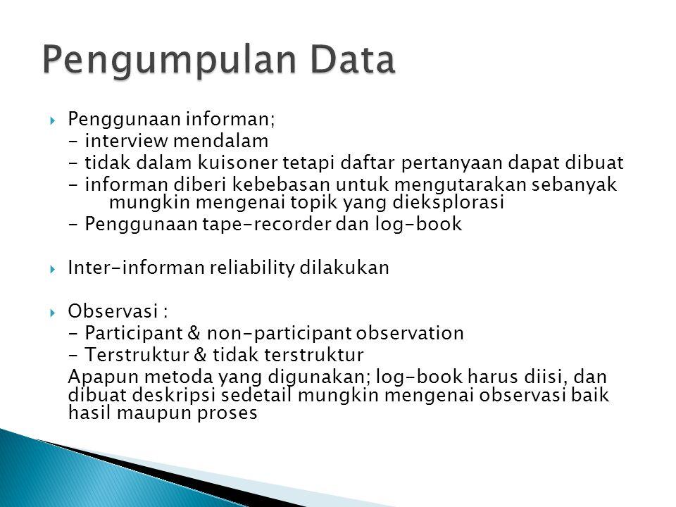  Penggunaan informan; - interview mendalam - tidak dalam kuisoner tetapi daftar pertanyaan dapat dibuat - informan diberi kebebasan untuk mengutaraka