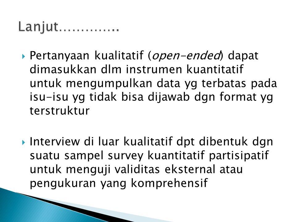  Pertanyaan kualitatif (open-ended) dapat dimasukkan dlm instrumen kuantitatif untuk mengumpulkan data yg terbatas pada isu-isu yg tidak bisa dijawab