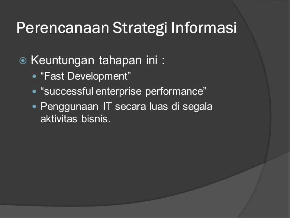 """Perencanaan Strategi Informasi  Keuntungan tahapan ini : """"Fast Development"""" """"successful enterprise performance"""" Penggunaan IT secara luas di segala a"""