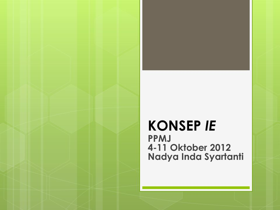 KONSEP IE PPMJ 4-11 Oktober 2012 Nadya Inda Syartanti