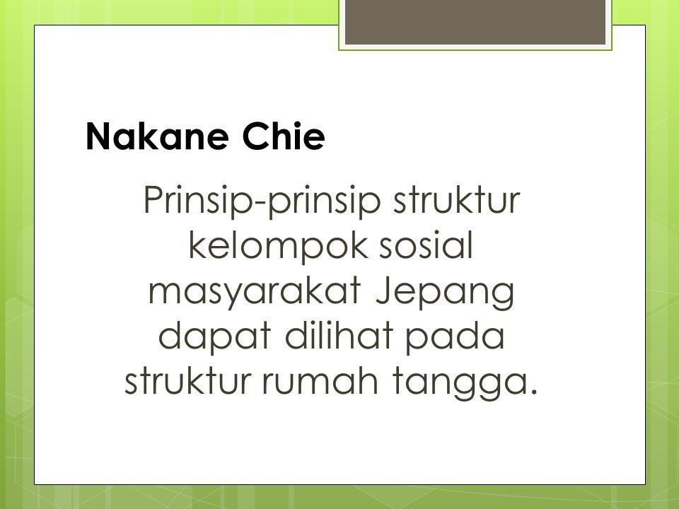 Nakane Chie Prinsip-prinsip struktur kelompok sosial masyarakat Jepang dapat dilihat pada struktur rumah tangga.