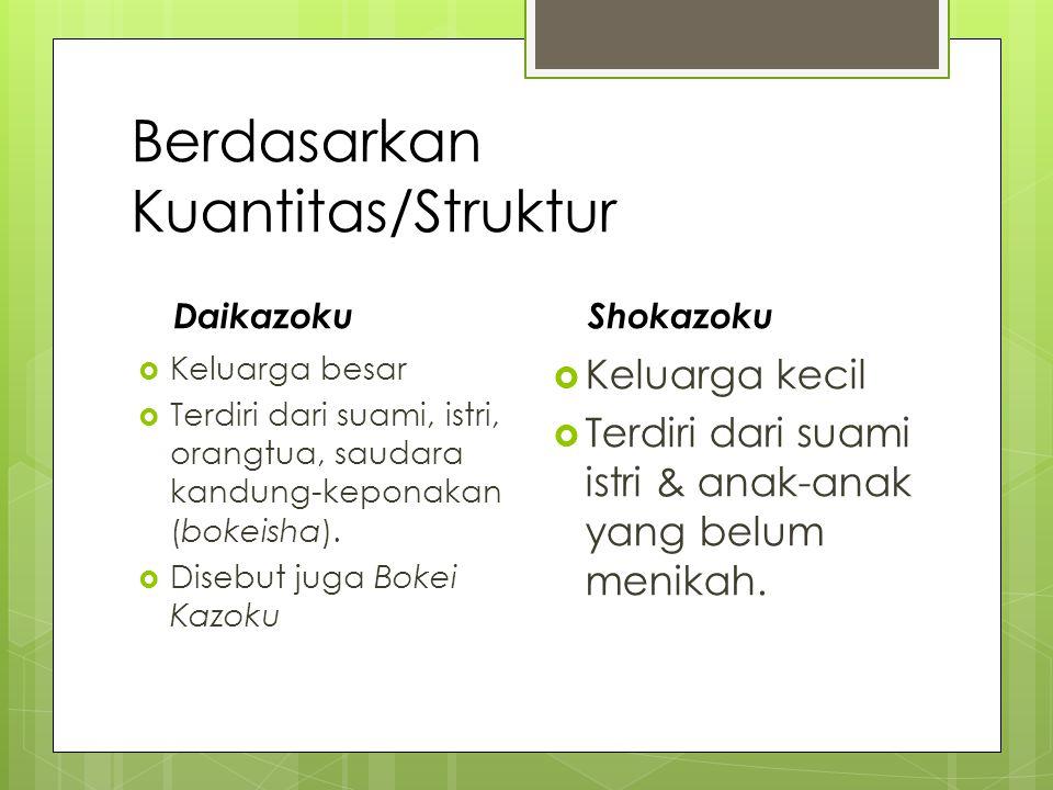 Berdasarkan Kuantitas/Struktur Daikazoku  Keluarga besar  Terdiri dari suami, istri, orangtua, saudara kandung-keponakan (bokeisha).