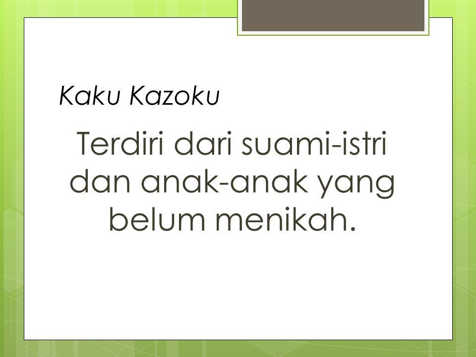 Kaku Kazoku Terdiri dari suami-istri dan anak-anak yang belum menikah.
