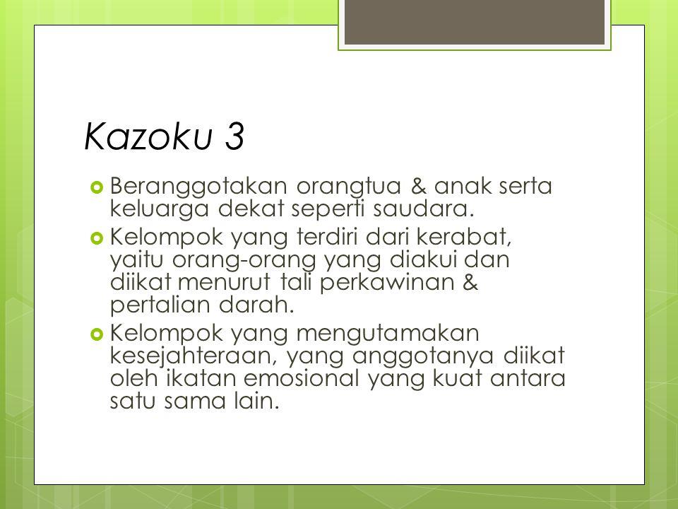 Ciri-Ciri Kazoku Kelompok yang...1. melakukan kehidupan bersama dalam ekonomi, 2.