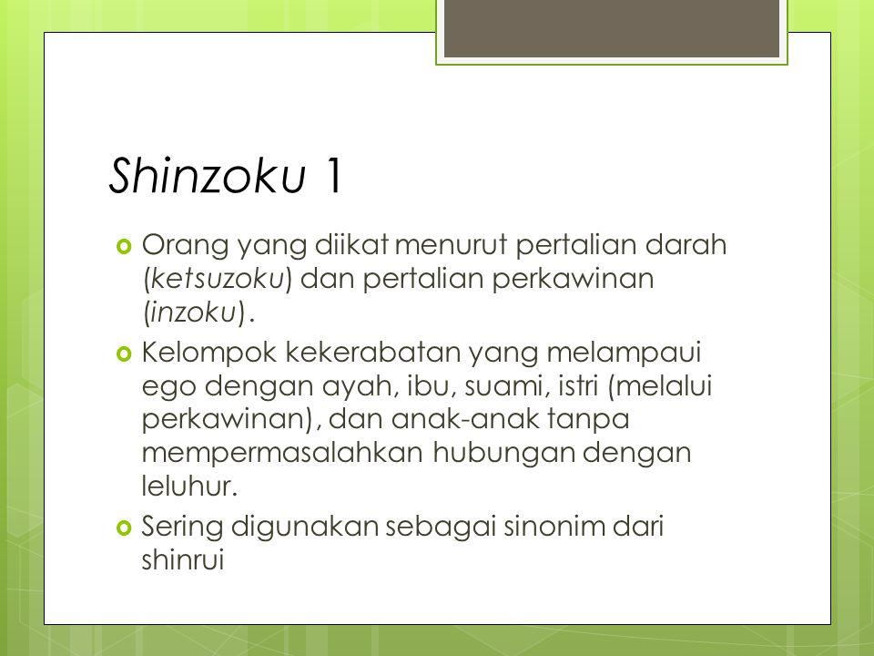 Shinzoku 1  Orang yang diikat menurut pertalian darah (ketsuzoku) dan pertalian perkawinan (inzoku).
