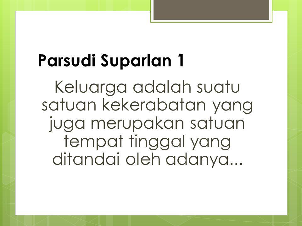 Parsudi Suparlan 2  kerjasama ekonomi,  memiliki fungsi untuk berkembang biak,  mensosialisasi atau mendidik anak,  menolong serta melindungi yang lemah khususnya merawat orang- orang tua mereka yang telah jompo.