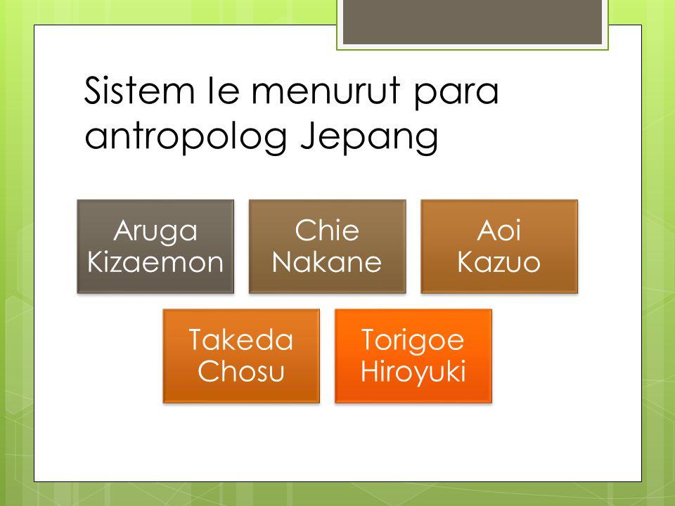 Sistem Ie menurut para antropolog Jepang Aruga Kizaemon Chie Nakane Aoi Kazuo Takeda Chosu Torigoe Hiroyuki