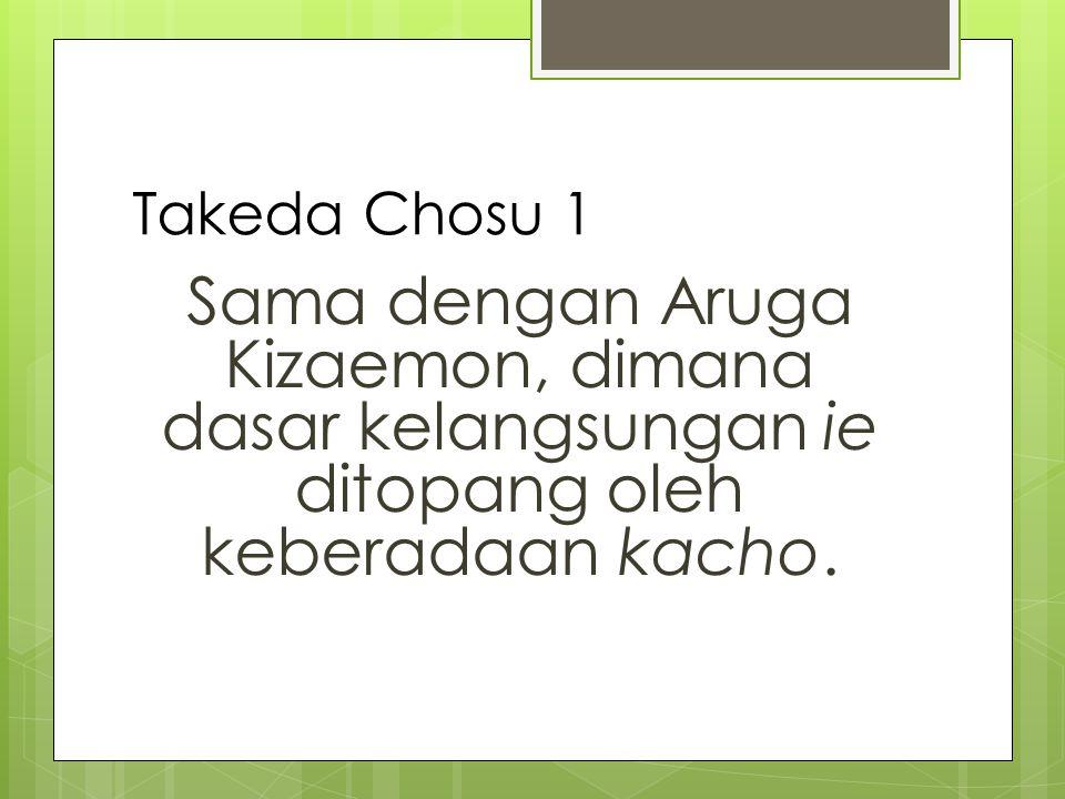 Takeda Chosu 2 Kacho wajib mempertahankan keluarga, dimana harus melakukan penyembahan arwah leluhur (konsep sosen suhai).