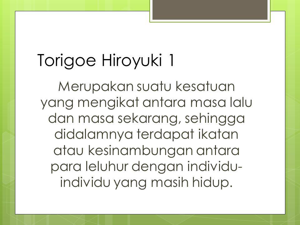 Torigoe Hiroyuki 1 Merupakan suatu kesatuan yang mengikat antara masa lalu dan masa sekarang, sehingga didalamnya terdapat ikatan atau kesinambungan antara para leluhur dengan individu- individu yang masih hidup.