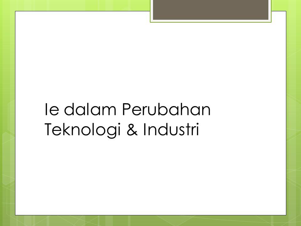 Ie dalam Perubahan Teknologi & Industri
