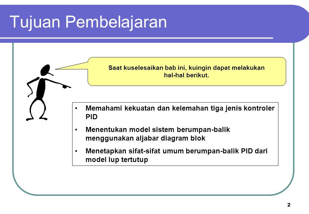 2 Memahami kekuatan dan kelemahan tiga jenis kontroler PID Menentukan model sistem berumpan-balik menggunakan aljabar diagram blok Menetapkan sifat-si