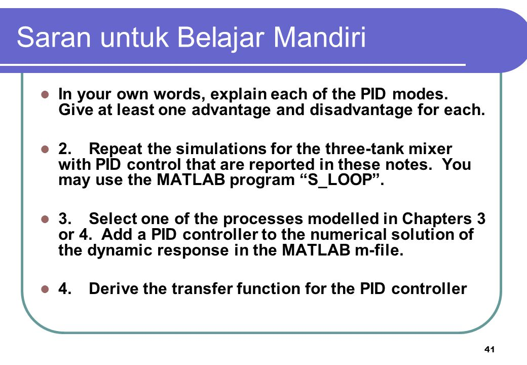 41 Saran untuk Belajar Mandiri In your own words, explain each of the PID modes. Give at least one advantage and disadvantage for each. 2.Repeat the s