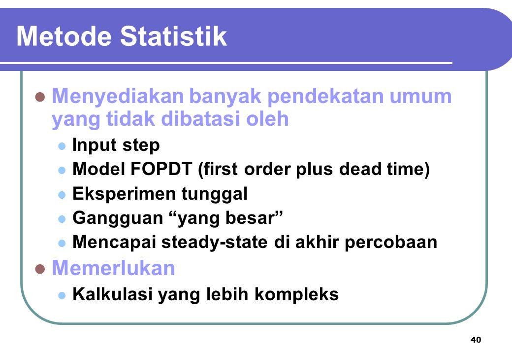 40 Metode Statistik Menyediakan banyak pendekatan umum yang tidak dibatasi oleh Input step Model FOPDT (first order plus dead time) Eksperimen tunggal