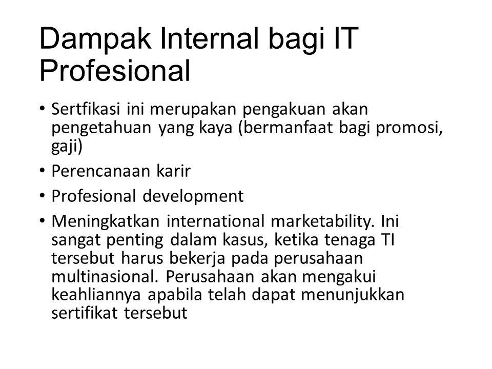 Dampak Internal bagi IT Profesional Sertfikasi ini merupakan pengakuan akan pengetahuan yang kaya (bermanfaat bagi promosi, gaji) Perencanaan karir Pr