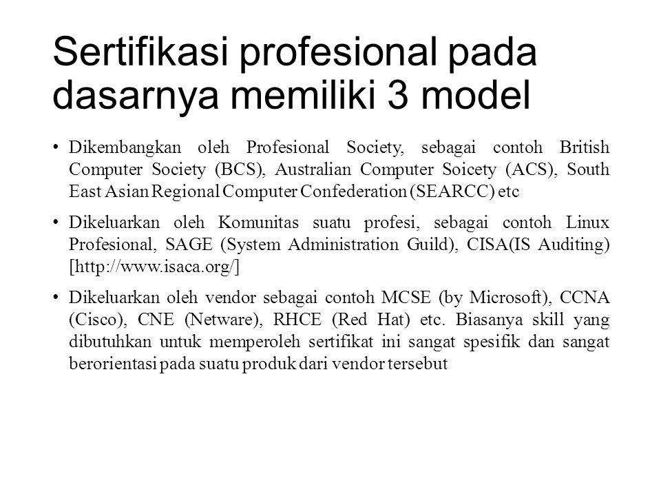 Sertifikasi profesional pada dasarnya memiliki 3 model Dikembangkan oleh Profesional Society, sebagai contoh British Computer Society (BCS), Australia
