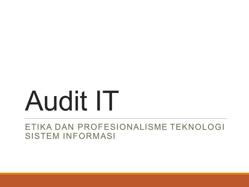 Audit IT ETIKA DAN PROFESIONALISME TEKNOLOGI SISTEM INFORMASI