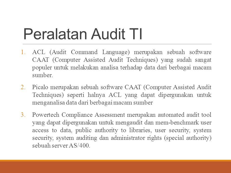 Peralatan Audit TI 1.ACL (Audit Command Language) merupakan sebuah software CAAT (Computer Assisted Audit Techniques) yang sudah sangat populer untuk