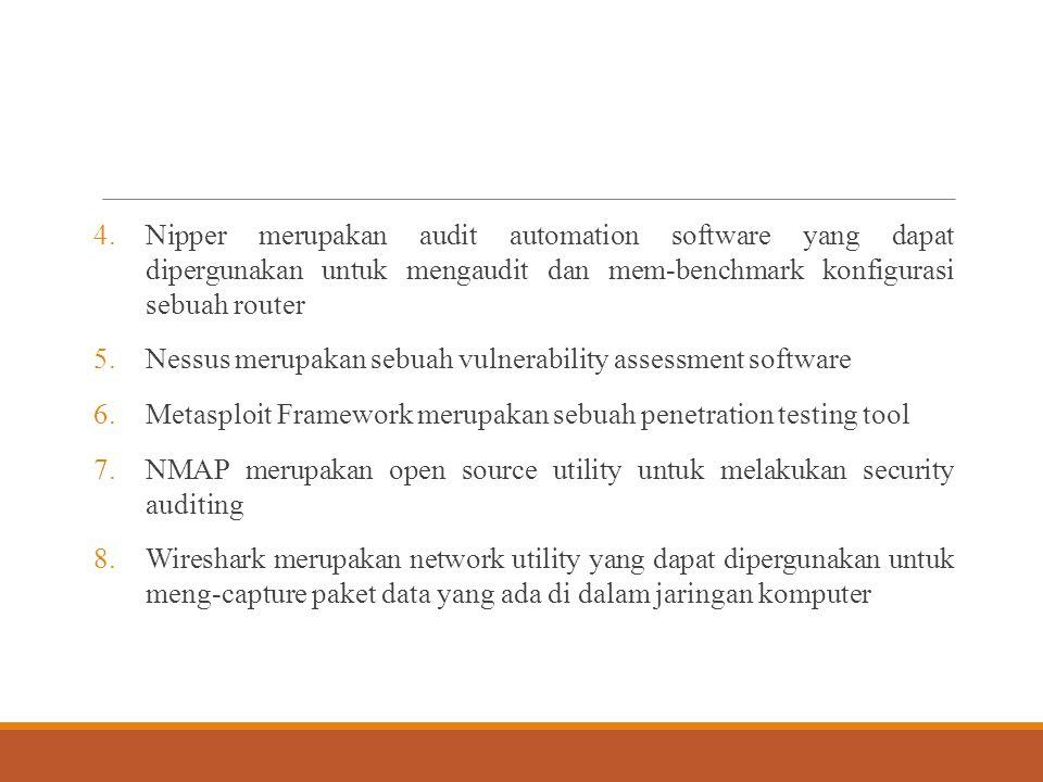 4.Nipper merupakan audit automation software yang dapat dipergunakan untuk mengaudit dan mem-benchmark konfigurasi sebuah router 5.Nessus merupakan se