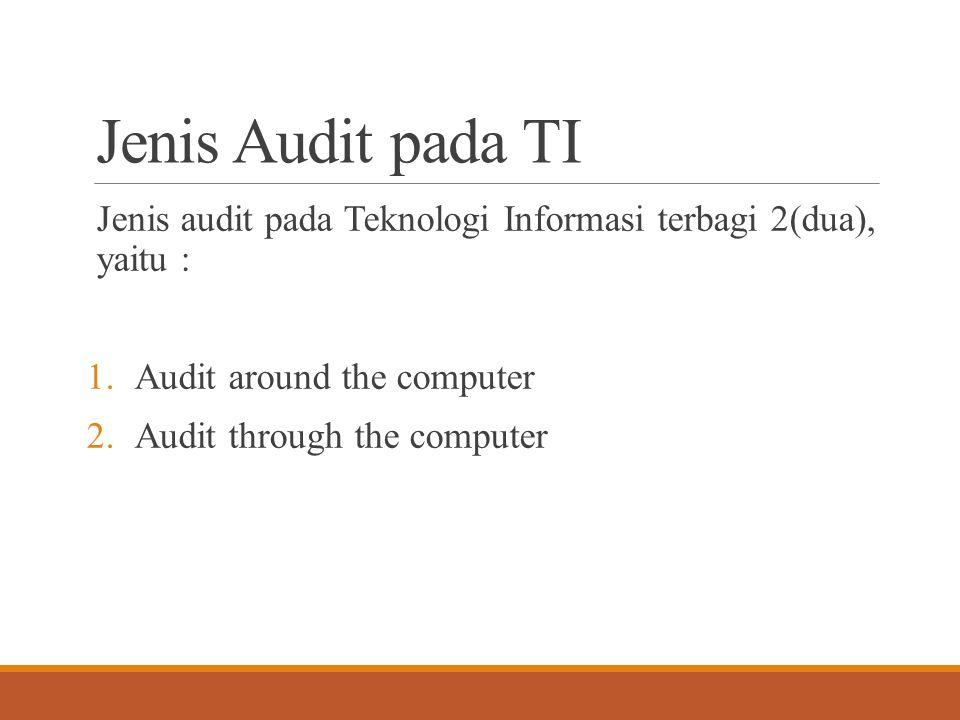 Audit around the computer hanya memeriksa dari sisi user saja dan pada masukan dan keluaranya tanpa memeriksa lebih terhadap program atau sistemnya