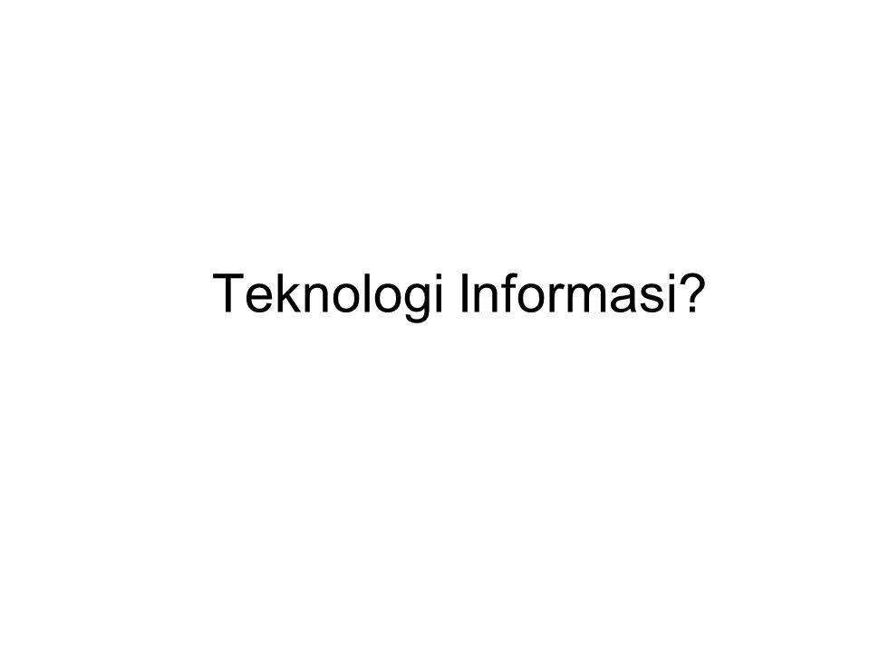 Teknologi Informasi?