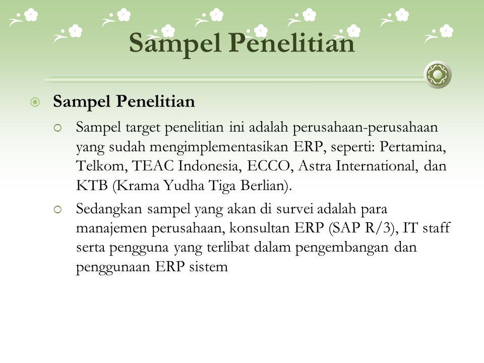 Sampel Penelitian  Sampel Penelitian  Sampel target penelitian ini adalah perusahaan-perusahaan yang sudah mengimplementasikan ERP, seperti: Pertami