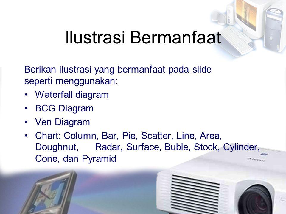 Ilustrasi Bermanfaat Berikan ilustrasi yang bermanfaat pada slide seperti menggunakan: Waterfall diagram BCG Diagram Ven Diagram Chart: Column, Bar, P