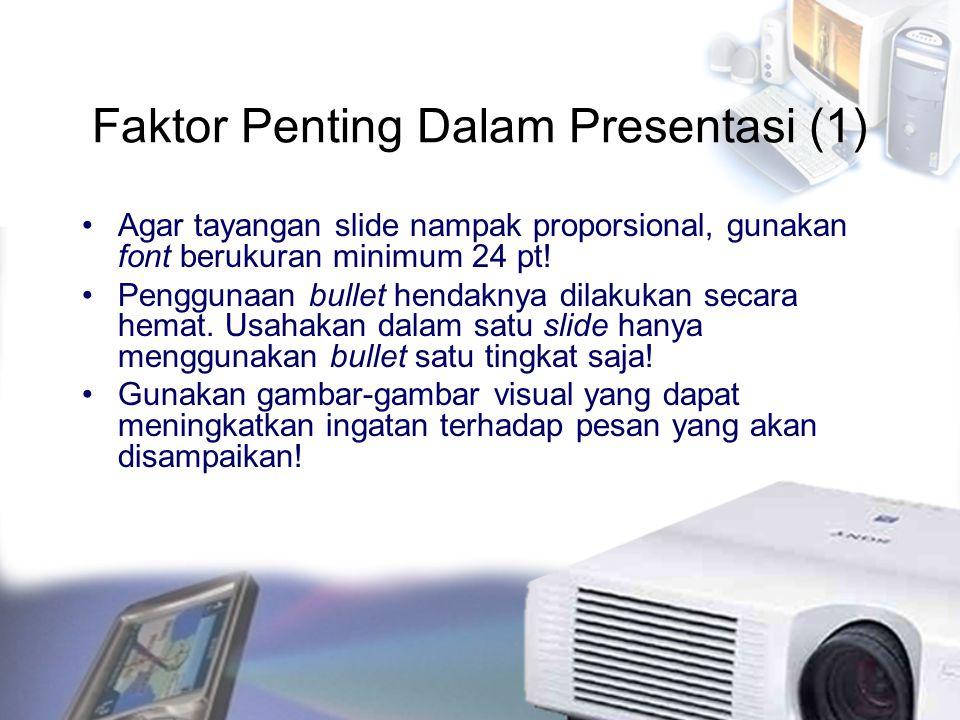 Faktor Penting Dalam Presentasi (1) Agar tayangan slide nampak proporsional, gunakan font berukuran minimum 24 pt! Penggunaan bullet hendaknya dilakuk