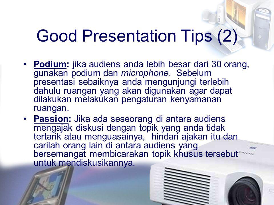 Good Presentation Tips (2) Podium: jika audiens anda lebih besar dari 30 orang, gunakan podium dan microphone. Sebelum presentasi sebaiknya anda mengu