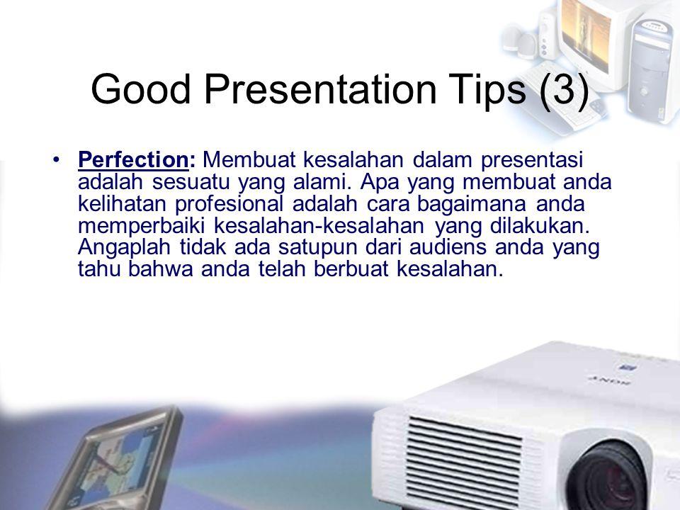 Good Presentation Tips (3) Perfection: Membuat kesalahan dalam presentasi adalah sesuatu yang alami. Apa yang membuat anda kelihatan profesional adala