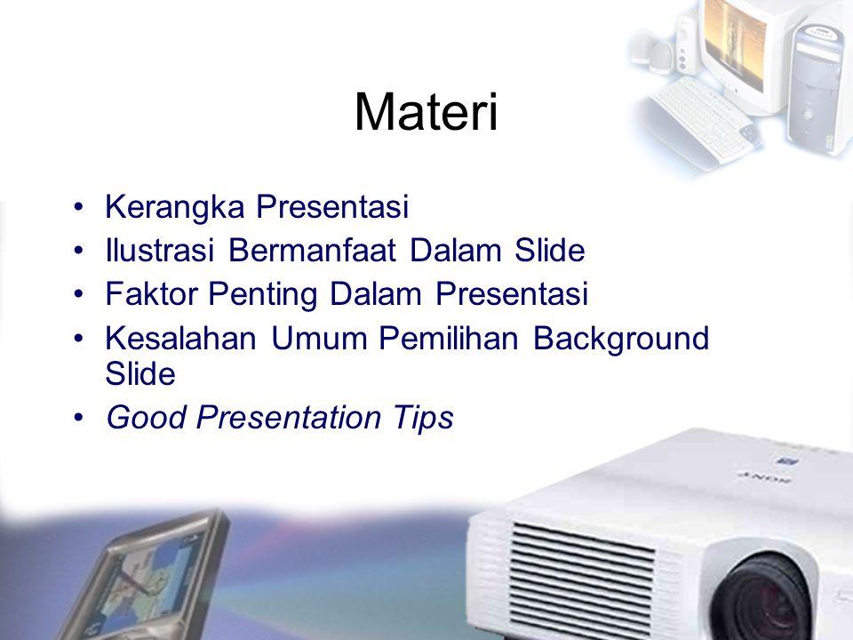 Good Presentation Tips (1) Purpose: pastikan bahwa audiens akan memperoleh banyak manfaat dari presentasi anda.