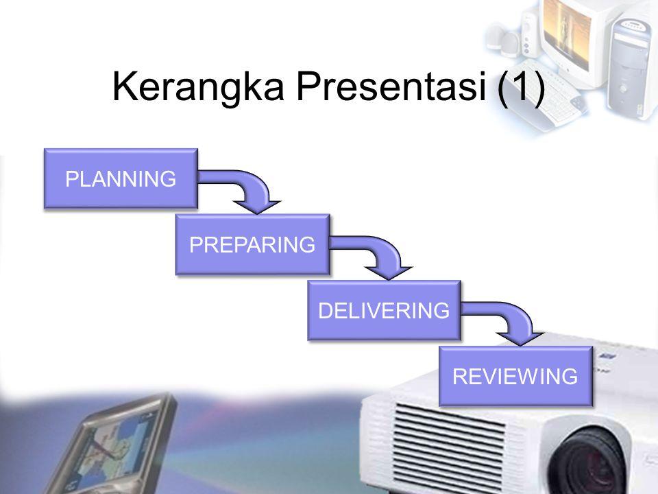 Kerangka Presentasi (2) Planning: Pada fase ini, karakteristik audiens seperti kebutuhan dan latar belakangnya, serta keadaan tempat presentasi perlu diketahui terlebih dahulu.