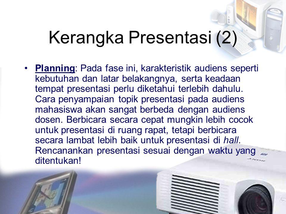 Kerangka Presentasi (3) Preparing: Sebelum presentasi dilakukan, perlu disiapkan terlebih dahulu deskripsi tujuan dilakukannya presentasi, pernyataan-pernyataan yang akan ditulis ke dalam slide, garis besar materi dan kedalaman ulasan.